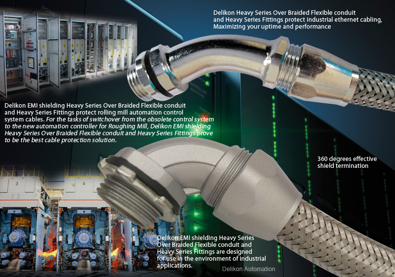 Delikon Heavy Series Over Braided Flexible conduit and Heavy Series Fittings protect industrial ethernet cabling, Maximizing your uptime and performance. Delikon EMI shielding Heavy Series Over Braided Flexible conduit and Heavy Series Fittings protect rolling mill automation control system cables.